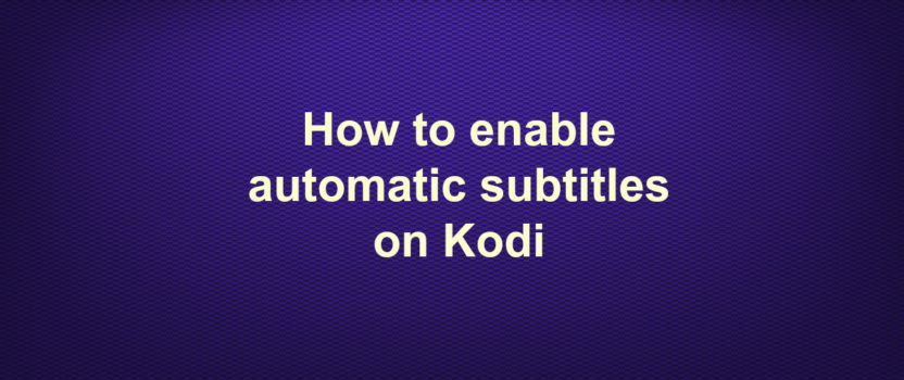 How to enable automatic subtitles on Kodi