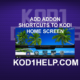 ADD ADDON SHORTCUTS TO KODI HOME SCREEN