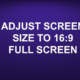ADJUST SCREEN SIZE TO 16:9 FULL SCREEN