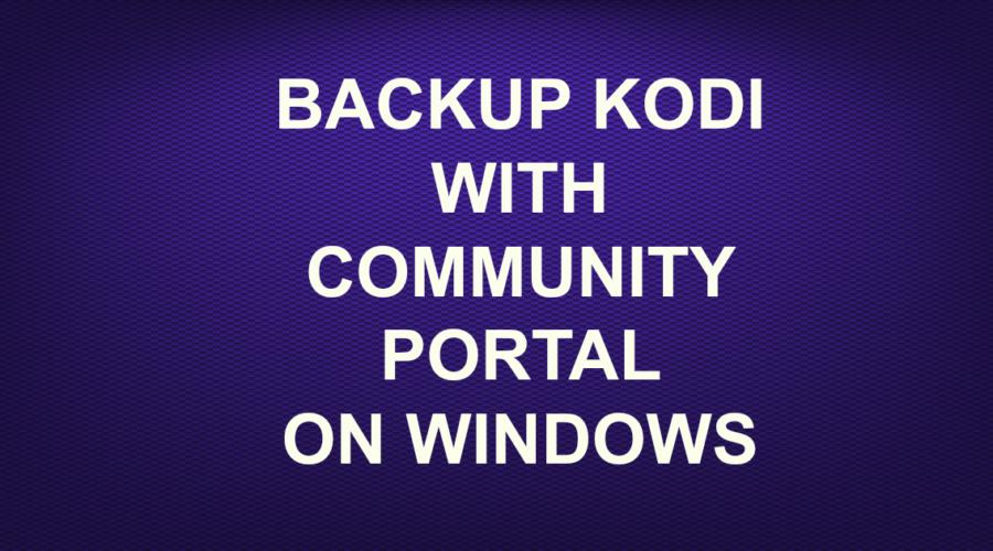 BACKUP KODI WITH COMMUNITY PORTAL ON WINDOWS