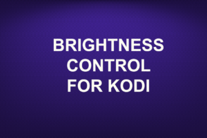 BRIGHTNESS CONTROL-FOR KODI