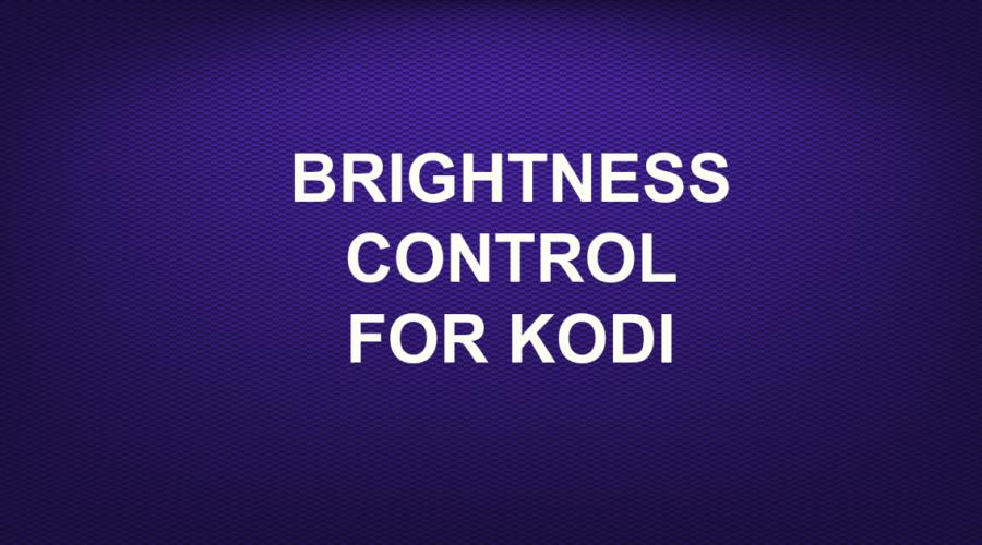 BRIGHTNESS CONTROL-FOR KODI