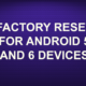FACTORY RESET FOR ANDROID 5 AND 6 DEVICES