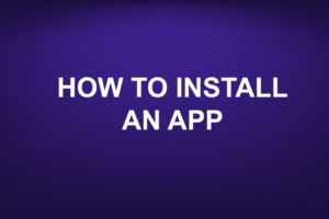 HOW TO INSTALL AN APP