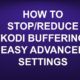 HOW TO STOP/REDUCE KODI BUFFERING – EASY ADVANCED SETTINGS