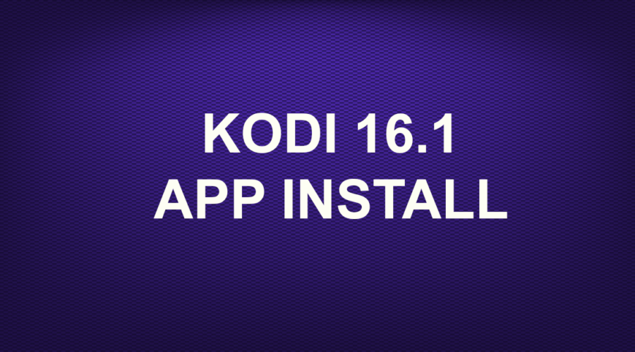 KODI 16.1 APP INSTALL