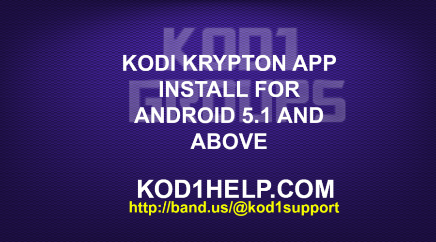 KODI KRYPTON APP INSTALL FOR ANDROID 5.1 AND ABOVE