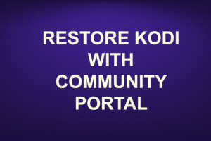 RESTORE KODI WITH COMMUNITY PORTAL