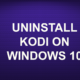 UNINSTALL KODI ON WINDOWS 10