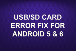 USB/SD CARD ERROR FIX FOR ANDROID 5 & 6