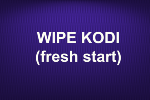 WIPE KODI (fresh start)