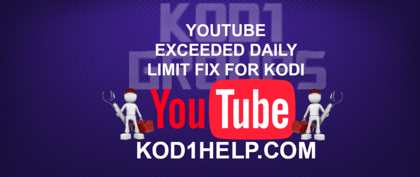 YOUTUBE EXCEEDED DAILY LIMIT FIX FOR KODI