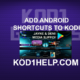 ADD ANDROID SHORTCUTS TO KODI