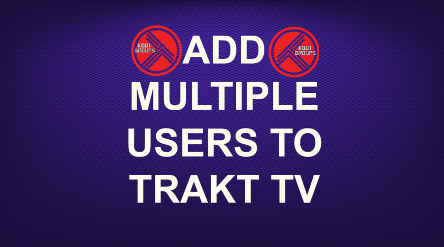 ADD MULTIPLE USERS TO TRAKT TV