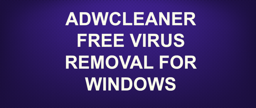 ADWCLEANER FREE VIRUS REMOVAL FOR WINDOWS