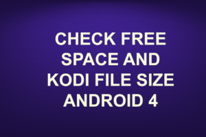 CHECK FREE SPACE AND KODI FILE SIZE ANDROID 4