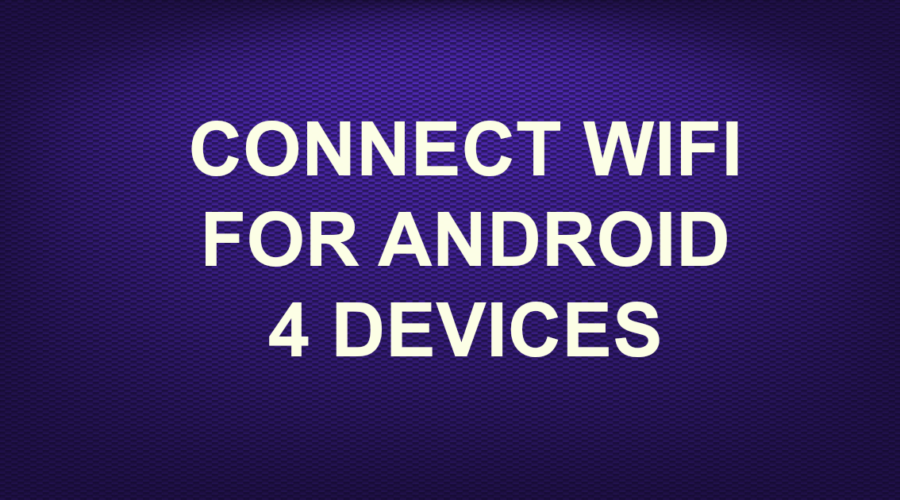 CONNECT WIFI FOR ANDROID 4 DEVICES