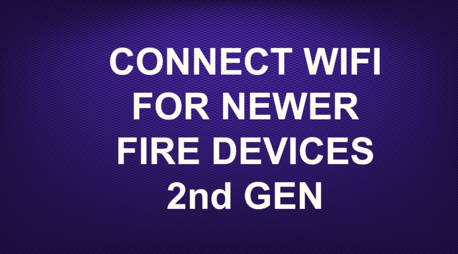 CONNECT WIFI FOR NEWER FIRE DEVICES 2nd GEN