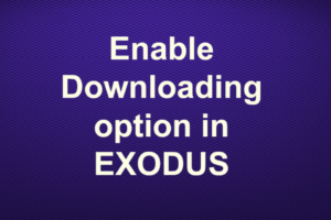 Enable Downloading option in EXODUS