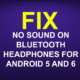 FIX NO SOUND ON BLUETOOTH HEADPHONES FOR ANDROID 5 AND 6