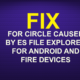 FIX FOR CIRCLE CAUSED BY ES FILE EXPLORER FOR ANDROID AND FIRE DEVICES