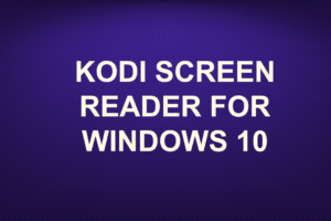 KODI SCREEN READER FOR WINDOWS 10
