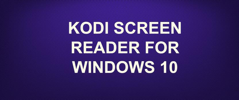 KODI SCREEN READER FOR WINDOWS 10