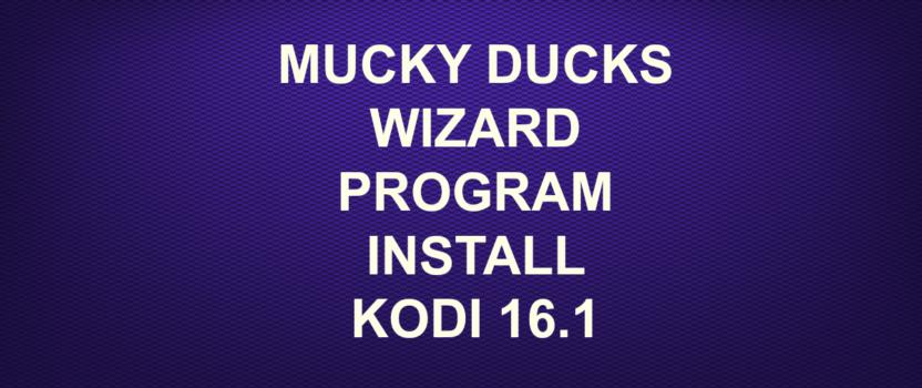 MUCKY DUCKS WIZARD PROGRAM INSTALL KODI 16.1