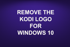 REMOVE THE KODI LOGO FOR WINDOWS 10