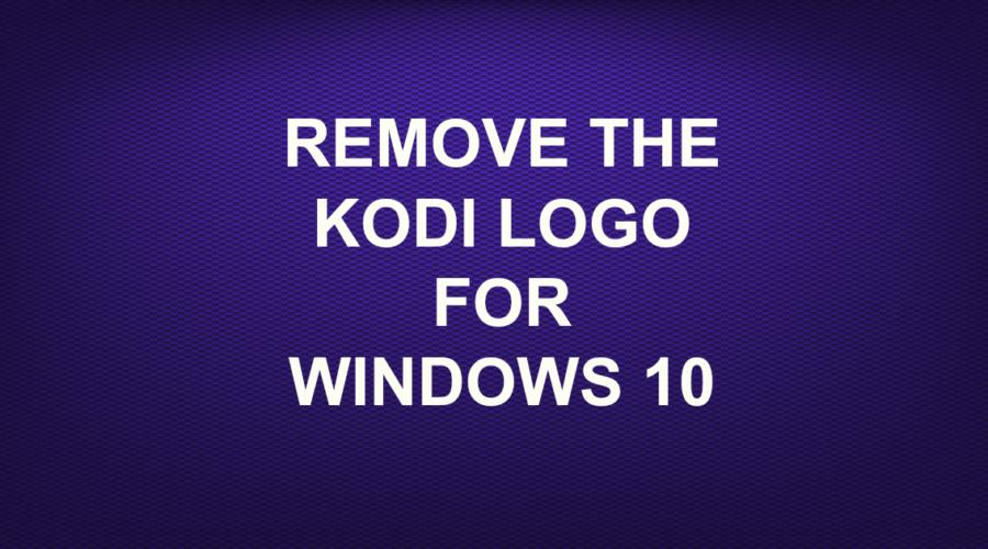 REMOVE THE KODI LOGO FOR WINDOWS 10