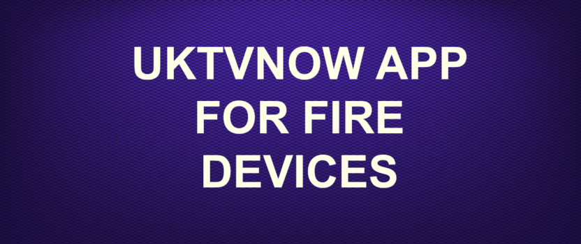 UKTVNOW APP FOR FIRE DEVICES