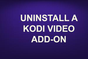 UNINSTALL A KODI VIDEO ADD-ON