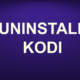 UNINSTALL KODI