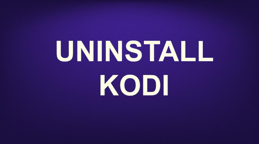 UNINSTALL KODI