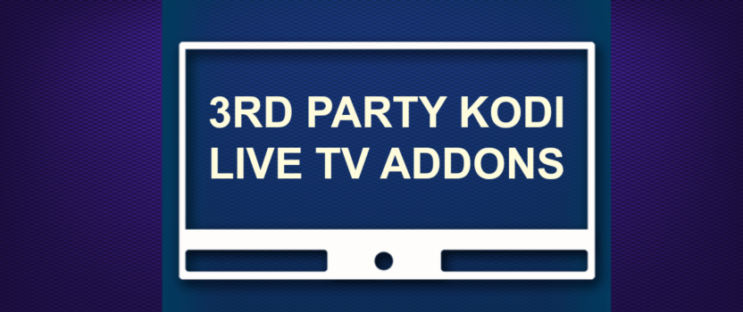 3RD PARTY KODI LIVE TV ADDONS