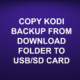 COPY KODI BACKUP FROM DOWNLOAD FOLDER TO USB/SD CARD