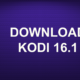 DOWNLOAD KODI 16.1