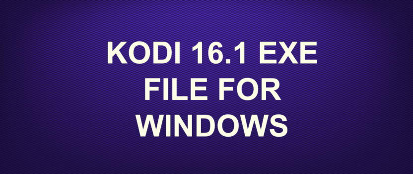 KODI 16.1 EXE FILE FOR WINDOWS