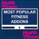 MOST POPULAR FITNESS ADDONS