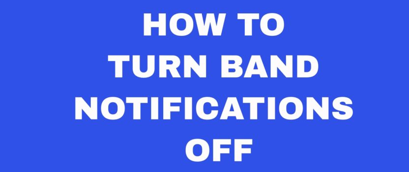 HOW TO TURN BAND NOTIFICATIONS OFF