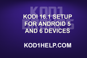 KODI 16.1 SETUP FOR ANDROID 5 AND 6 DEVICES