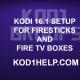 KODI 16.1 SETUP FOR FIRESTICKS AND FIRE TV BOXES