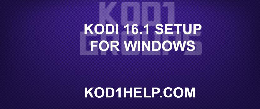 KODI 16.1 SETUP FOR WINDOWS