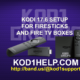 KODI 17.6 SETUP FOR FIRESTICKS AND FIRE TV BOXES