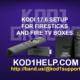 KODI 17.6 SETUP FOR FIRESTICKS AND FIRE TV BOXES
