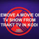 REMOVE A MOVIE OR TV SHOW FROM TRAKT TV IN KODI