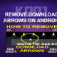 REMOVE DOWNLOAD ARROWS ON ANDROID