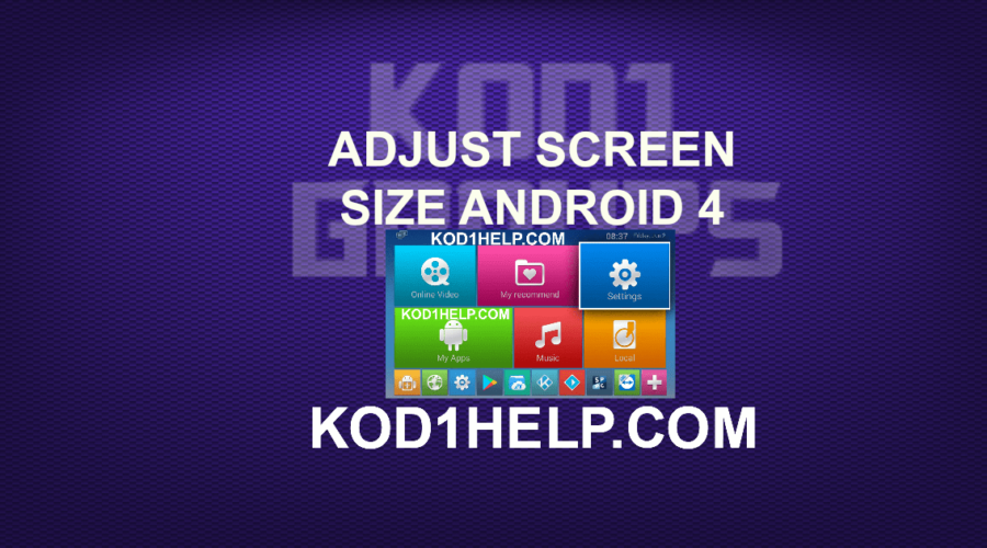ADJUST SCREEN SIZE ANDROID 4