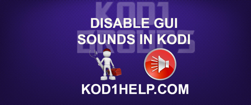 DISABLE GUI SOUNDS IN KODI