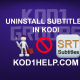 UNINSTALL SUBTITLES IN KODI